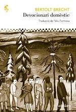 Bertolt Brecht Devocionari domèstic Traducció de Feliu Formosa Adesiara, 2014