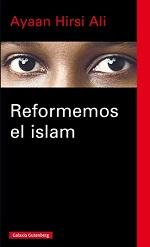 Ayaan Hirsi Ali Reformemos el islam Traducció d'Iván Montes, Irene Oliva i Gabriel Dols Galaxia Gutenberg, 2015
