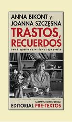 Anna Bikont i Joanna Szczęsna Trastos, recuerdos. Una biografía de Wisława Szymborska Traducció d'Elzbieta Bortkiewicz i Ester Quirós Pre-Textos, València, 2015
