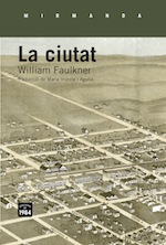 William Faulkner La ciutat Traducció Maria Iniesta Edicions 1984, Barcelona 2015